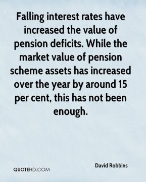 David Robbins - Falling interest rates have increased the value of pension deficits. While the market value of pension scheme assets has increased over the year by around 15 per cent, this has not been enough.