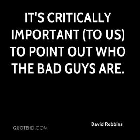 It's critically important (to us) to point out who the bad guys are.