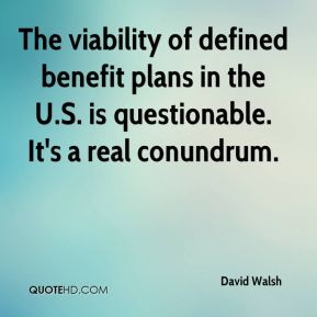 David Walsh - The viability of defined benefit plans in the U.S. is questionable. It's a real conundrum.