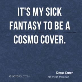 Deana Carter - It's my sick fantasy to be a Cosmo cover.