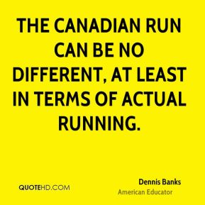 The Canadian run can be no different, at least in terms of actual running.