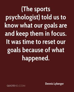 (The sports psychologist) told us to know what our goals are and keep them in focus. It was time to reset our goals because of what happened.