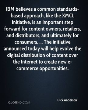Dick Anderson - IBM believes a common standards-based approach, like the XMCL Initiative, is an important step forward for content owners, retailers, and distributors, and ultimately for consumers, ... The initiative announced today will help evolve the digital distribution of content over the Internet to create new e-commerce opportunities.