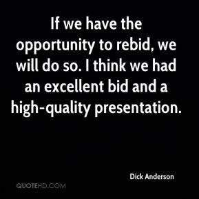 Dick Anderson - If we have the opportunity to rebid, we will do so. I think we had an excellent bid and a high-quality presentation.