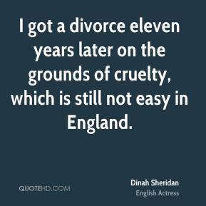 I got a divorce eleven years later on the grounds of cruelty, which is still not easy in England.