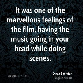 Dinah Sheridan - It was one of the marvellous feelings of the film, having the music going in your head while doing scenes.