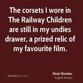 Dinah Sheridan - The corsets I wore in The Railway Children are still in my undies drawer, a prized relic of my favourite film.