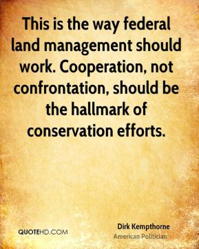 Dirk Kempthorne - This is the way federal land management should work. Cooperation, not confrontation, should be the hallmark of conservation efforts.