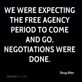 Doug Allen - We were expecting the free agency period to come and go. Negotiations were done.