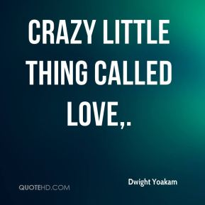 Dwight Yoakam - Crazy Little Thing Called Love.