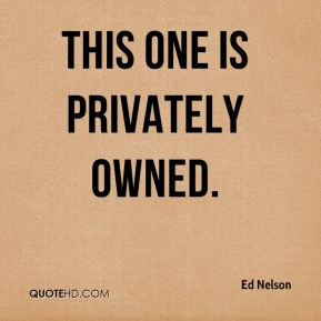 Ed Nelson - This one is privately owned.