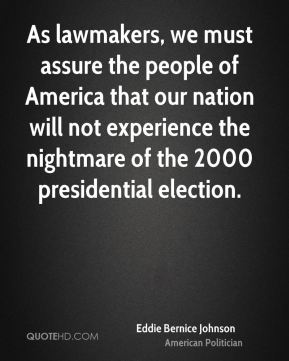 Eddie Bernice Johnson - As lawmakers, we must assure the people of America that our nation will not experience the nightmare of the 2000 presidential election.