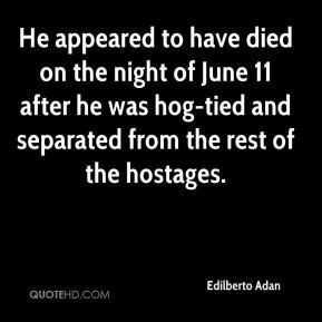 Edilberto Adan - He appeared to have died on the night of June 11 after he was hog-tied and separated from the rest of the hostages.