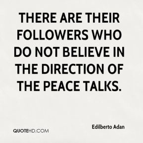 Edilberto Adan - There are their followers who do not believe in the direction of the peace talks.