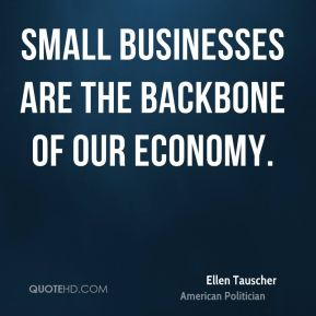 Ellen Tauscher - Small businesses are the backbone of our economy.