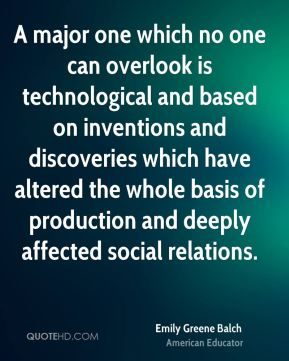 A major one which no one can overlook is technological and based on inventions and discoveries which have altered the whole basis of production and deeply affected social relations.