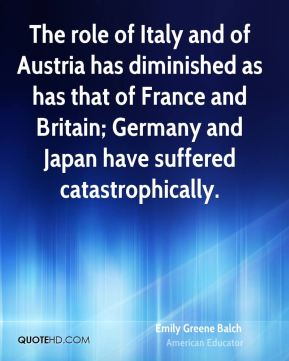 The role of Italy and of Austria has diminished as has that of France and Britain; Germany and Japan have suffered catastrophically.