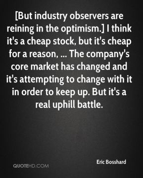 [But industry observers are reining in the optimism.] I think it's a cheap stock, but it's cheap for a reason, ... The company's core market has changed and it's attempting to change with it in order to keep up. But it's a real uphill battle.