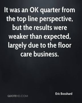 It was an OK quarter from the top line perspective, but the results were weaker than expected, largely due to the floor care business.