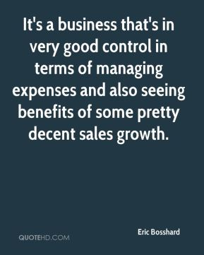 Eric Bosshard - It's a business that's in very good control in terms of managing expenses and also seeing benefits of some pretty decent sales growth.