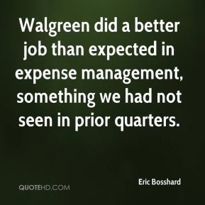 Walgreen did a better job than expected in expense management, something we had not seen in prior quarters.