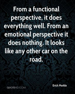 Erich Merkle - From a functional perspective, it does everything well. From an emotional perspective it does nothing. It looks like any other car on the road.