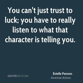 Estelle Parsons - You can't just trust to luck; you have to really listen to what that character is telling you.