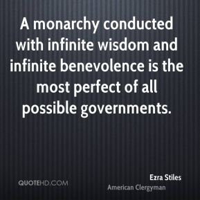 A monarchy conducted with infinite wisdom and infinite benevolence is the most perfect of all possible governments.