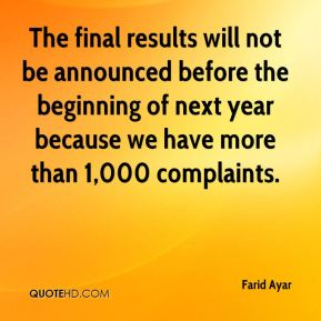 Farid Ayar - The final results will not be announced before the beginning of next year because we have more than 1,000 complaints.