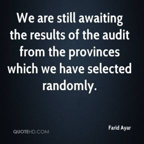 Farid Ayar - We are still awaiting the results of the audit from the provinces which we have selected randomly.