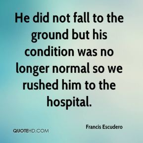 He did not fall to the ground but his condition was no longer normal so we rushed him to the hospital.