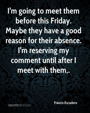 I'm going to meet them before this Friday. Maybe they have a good reason for their absence. I'm reserving my comment until after I meet with them.