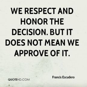 We respect and honor the decision. But it does not mean we approve of it.
