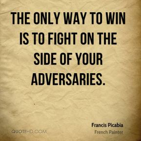 The only way to win is to fight on the side of your adversaries.