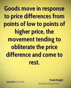 Goods move in response to price differences from points of low to points of higher price, the movement tending to obliterate the price difference and come to rest.