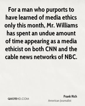 For a man who purports to have learned of media ethics only this month, Mr. Williams has spent an undue amount of time appearing as a media ethicist on both CNN and the cable news networks of NBC.