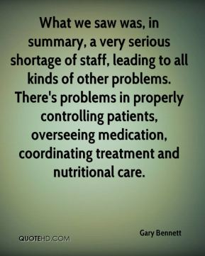 Gary Bennett - What we saw was, in summary, a very serious shortage of staff, leading to all kinds of other problems. There's problems in properly controlling patients, overseeing medication, coordinating treatment and nutritional care.