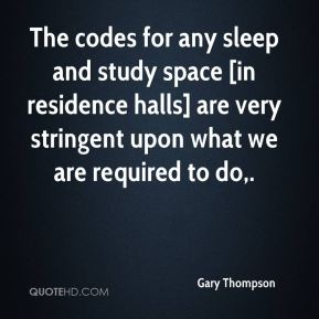 Gary Thompson - The codes for any sleep and study space [in residence halls] are very stringent upon what we are required to do.