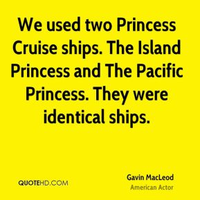 We used two Princess Cruise ships. The Island Princess and The Pacific Princess. They were identical ships.