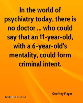 In the world of psychiatry today, there is no doctor ... who could say that an 11-year-old, with a 6-year-old's mentality, could form criminal intent.