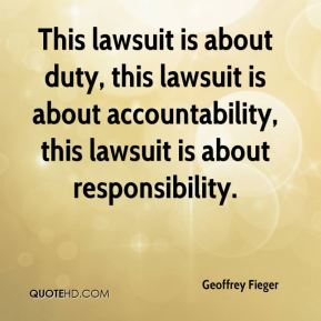 This lawsuit is about duty, this lawsuit is about accountability, this lawsuit is about responsibility.