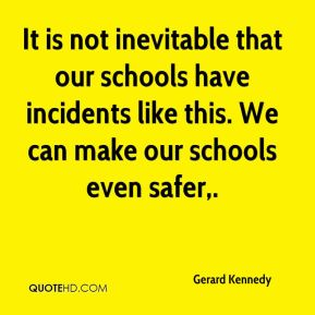 Gerard Kennedy - It is not inevitable that our schools have incidents like this. We can make our schools even safer.