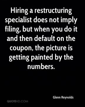Glenn Reynolds - Hiring a restructuring specialist does not imply filing, but when you do it and then default on the coupon, the picture is getting painted by the numbers.