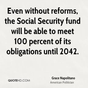 Even without reforms, the Social Security fund will be able to meet 100 percent of its obligations until 2042.
