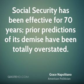 Social Security has been effective for 70 years; prior predictions of its demise have been totally overstated.