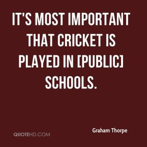 Graham Thorpe - It's most important that cricket is played in [public] schools.