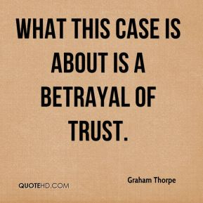 Graham Thorpe - What this case is about is a betrayal of trust.