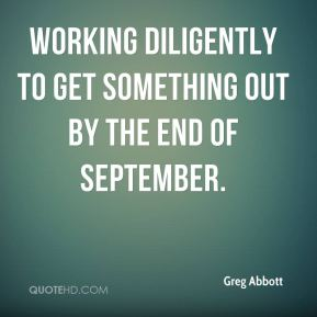 Greg Abbott - working diligently to get something out by the end of September.