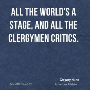 Gregory Nunn - All the world's a stage, and all the clergymen critics.