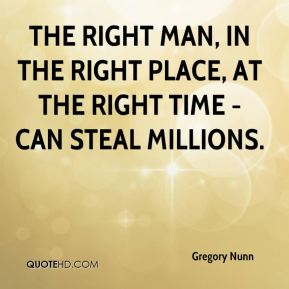 Gregory Nunn - The right man, in the right place, at the right time - can steal millions.